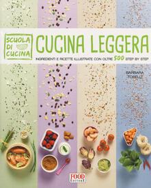 Rallydeicolliscaligeri.it Cucina leggera. Scuola di cucina. Ingredienti e ricette illustrate con oltre 500 step by step Image