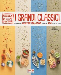 Libro I grandi classici. Le migliori ricette italiane in oltre 500 step by step