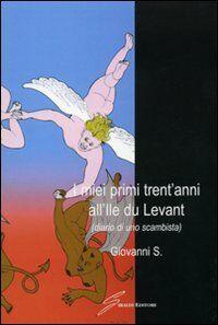 I miei primi trent'anni all'Ile du Levant. Diario di uno scambista