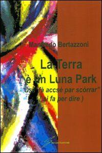 La terra è un Luna Park «uss'fà accsé par scòrrar» (si fà per dire)