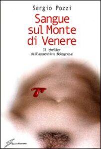Sangue sul monte di Venere. Il thriller dell'appennino bolognese