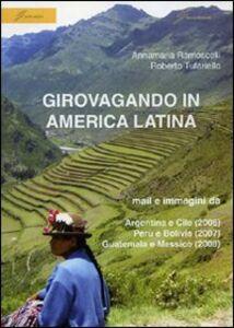 Girovagando in America latina. Mail e immagini da Argentina e Cile (2006), Perù e Bolivia (2007), Guatemala e Messico (2008)