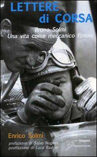 Lettere di corsa. Bruno Solmi. Una vita come meccanico Ferrari
