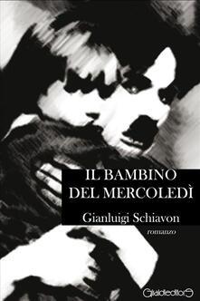 Il bambino del mercoledì - Gianluigi Schiavon - ebook