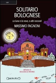 Solitario bolognese. La luna e la neve e altri racconti - Massimo Fagnoni - copertina