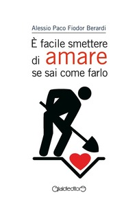È facile smettere di amare se sai come farlo - Berardi Alessio Paco Fiodor - wuz.it