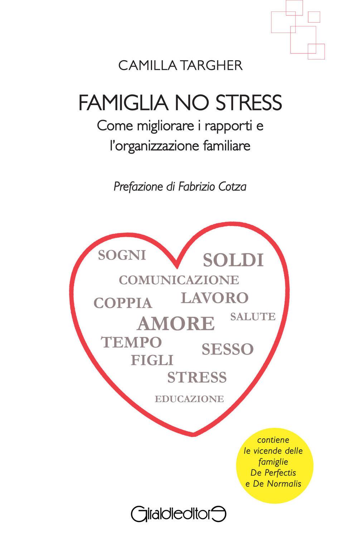 Famiglia no stress. Come migliorare i rapporti e l'organizzazione familiare