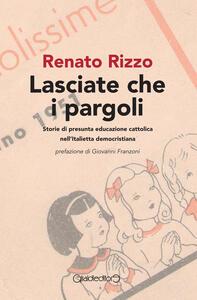 Lasciate che i pargoli. Storie di presunta educazione cattolica nell'Italietta democristiana