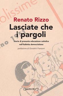 Ristorantezintonio.it Lasciate che i pargoli. Storie di presunta educazione cattolica nell'Italietta democristiana Image