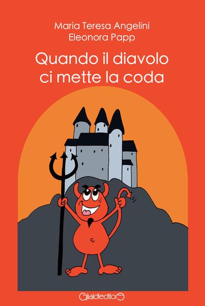 Quando il diavolo ci mette la coda - Maria Teresa Angelini - Eleonora Papp  - - Libro - Giraldi Editore - Fiabe | IBS