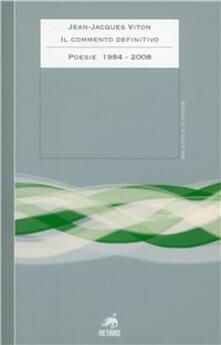 Il commento definitivo. Poesie 1984-2008. Testo francese a fronte - Jean-Jacques Viton - copertina