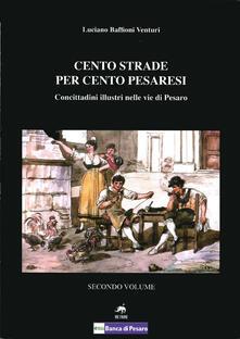 Rallydeicolliscaligeri.it Cento strade per cento pesaresi. Concittadini illustri nelle vie di Pesaro. Vol. 2 Image