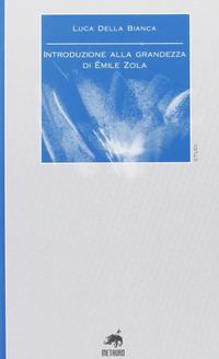 Introduzione alla grandezza di Émile Zola - Della Bianca Luca - wuz.it