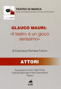 Glauco Mauri: «Il teatro è un gioco serissimo»