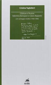 L' editore e l'autore. Valentino Bompiani e Libero Bigiaretti, con carteggio inedito (1958-1990)