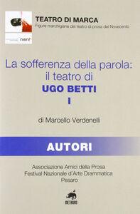 La sofferenza della parola. Il teatro di Ugo Betti