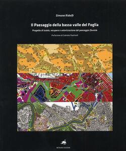 Il paesaggio della bassa valle del Foglia. Progetto di tutela, recupero e valorizzazione del paesaggio fluviale. Con CD-ROM