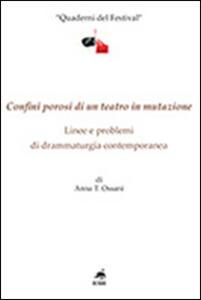 Confini porosi di un teatro in mutazione. Linee e problemi di drammaturgia contemporanea - Anna T. Ossani - copertina