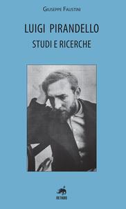 Luigi Pirandello. Studi e ricerche - Giuseppe Faustini - copertina