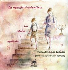 Lpgcsostenible.es La maestra Valentina. Tra storia e memoria. Ediz. italiana e inglese Image