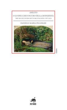Amleto o lo specchio oscuro della modernità. Tre secoli di riscritture italiane 1705-2019.pdf