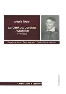 La forma del governo fiorentino (1530-1532). Progetto dei Medici. Pareri degli amici. Costituzione del Principato