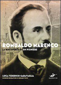 Romualdo Marenco. La riscoperta di un pioniere. Ediz. illustrata