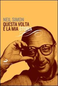 Libro Questa volta è la mia storia Neil Simon