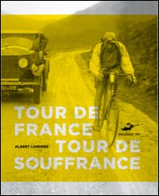 Tour de France, tour de souffrance - Albert Londres - 2