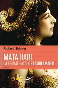 Libro Mata Hari, la femme fatale e i suoi amanti Richard Skinner