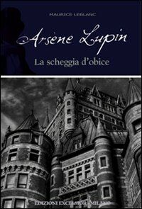 Arsène Lupin. La scheggia d'obice