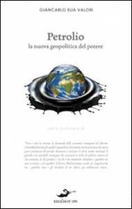 Petrolio. La nuova geopolitica del potere - Giancarlo Elia Valori - copertina