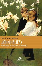 John Halifax. Romanzo d'amore e d'amicizia