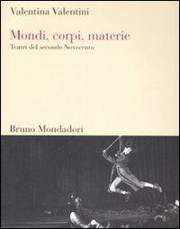 Mondi, corpi, materie. Teatri del secondo Novecento