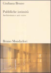 Libro Pubbliche intimità. Architettura e arti visive. Ediz. illustrata Giuliana Bruno