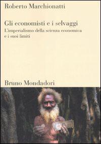 Gli economisti e i selvaggi. L'imperialismo della scienza economica e i suoi limiti