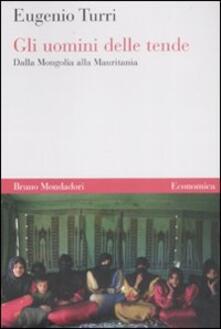 Gli uomini delle tende. Dalla Mongolia alla Mauritania - Eugenio Turri - copertina