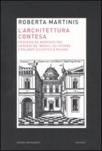 L' architettura contesa. Federico da Montefeltro, Lorenzo de' Medici, gli Sforza e palazzo Salvatico a Milano
