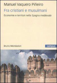 Fra cristiani e musulmani. Economie e territori nella Spagna medievale