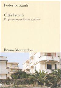 Città latenti. Un progetto per l'Italia abusiva