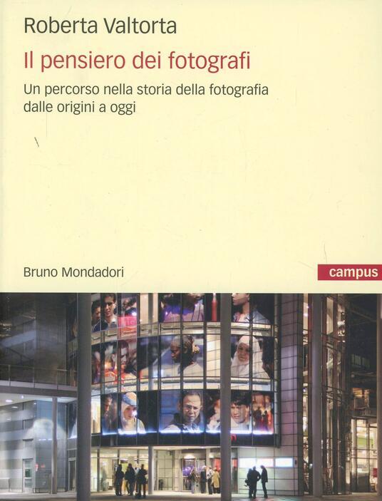 Il pensiero dei fotografi. Un percorso nella storia della fotografia dalle origini a oggi - Roberta Valtorta - copertina