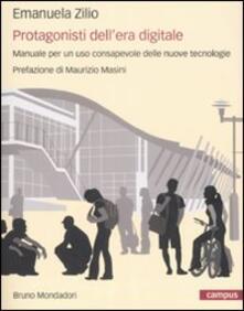 Protagonisti dell'era digitale. Manuale per un uso consapevole delle nuove tecnologie