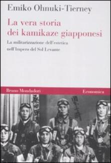 La vera storia dei kamikaze giapponesi. La militarizzazione dell'estetica nell'Impero del Sol Levante - Emiko Ohnuki-Tierney - copertina