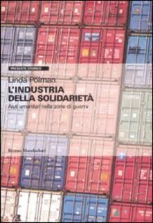 L' industria della solidarietà. Aiuti umanitari nelle zone di guerra - Linda Polman - copertina