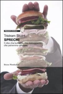 Sprechi. Il cibo che buttiamo, che distruggiamo, che potremmo utilizzare - Tristram Stuart - copertina