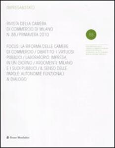 Impresa & Stato. Rivista della Camera di Commercio di Milano. Primavera 2010. Vol. 88