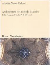 Architettura del mondo islamico. Dalla Spagna all'India (VII-XV secolo)