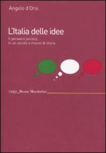 L' Italia delle idee. Il pensiero politico in un secolo e mezzo di storia