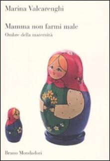 Collegiomercanzia.it Mamma non farmi male. Ombre della maternità Image