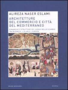 Architetture del commercio e città del Mediterraneo. Dinamiche e strutture dei luoghi dello scambio tra Bisanzio, l'Islam e l'Europa